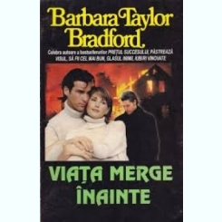 VIATA MERGE INAINTE - BARBARA TAYLOR BRADFORD