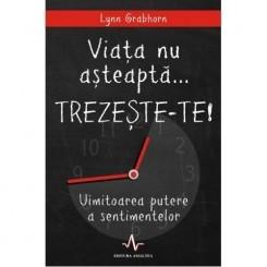 VIATA NU ASTEAPTA, TREZESTE-TE! - LYNN GRABHORN