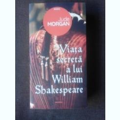 VIATA SECRETA A LUI WILLIAM SHAKESPEARE - JUDE MORGAN