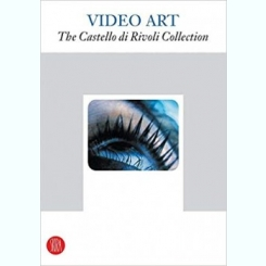 VIDEO ART - THE CASTELLO DI RIVOLI COLLECTION  (CARTE IN LIMBA ENGLEZA)