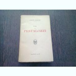 VIE DE PESTALOZZI - ALBERT MALCHE  (CARTE IN LIMBA FRANCEZA)