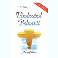 VINDECAND BOLNAVII - T.L. OSBORN