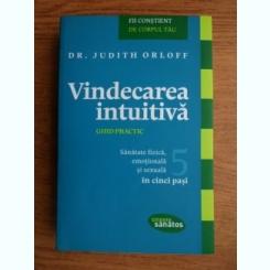 VINDECAREA INTUITIVA, GHID PRACTIC - JUDITH ORLOFF