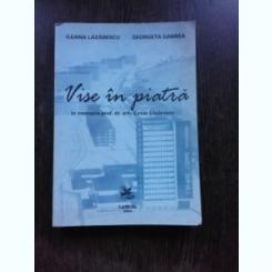 VISE IN PIATRA, In memoria prof. dr. arh. Cezar Lazarescu - ILEANA LAZARESCU