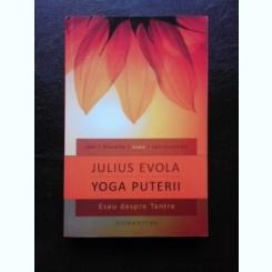 YOGA PUTERII, ESEU DESPRE TANTRE - JULIUS EVOLA