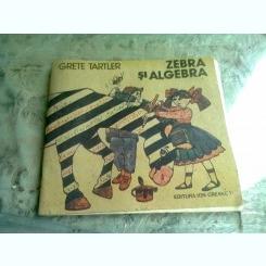 Zebra si algebra - Grete Tartler