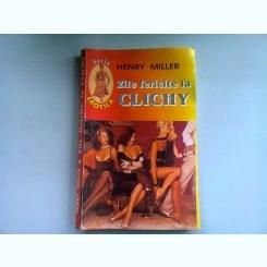 ZILE FERICITE LA CLICHY - HENRY MILLER