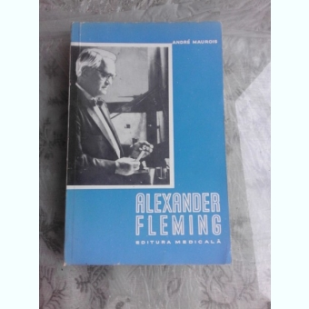 ALEXANDER FLEMING - ANDRE MAUROIS