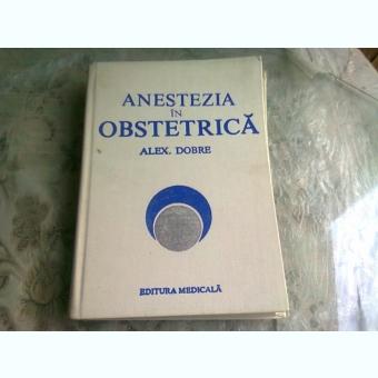 ANESTEZIA IN OBSTETRICA - ALEX. DOBRE