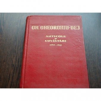 ARTICOLE SI CUVINTARI - GH.GHEORGHIU DEJ
