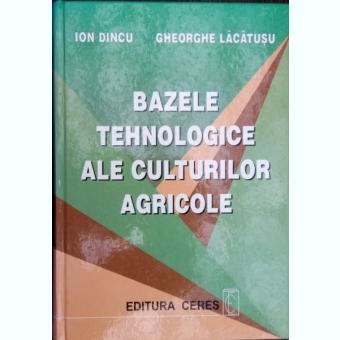 BAZELE TEHNOLOGICE ALE CULTURILOR AGRICOLE -ION DINCU,GHEORGHE LACATUSU