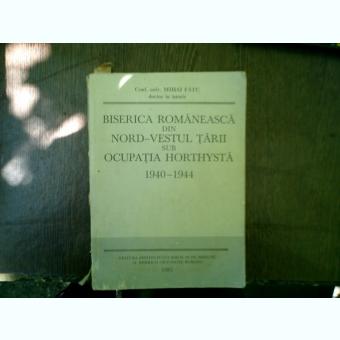 Biserica romaneasca din nord-vestul tarii sub ocupatia horthysta 1940-1944 - Nicolae Corneanu