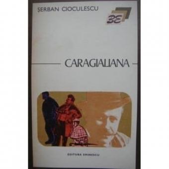 CARAGIALIANA - SERBAN CIOCULESCU