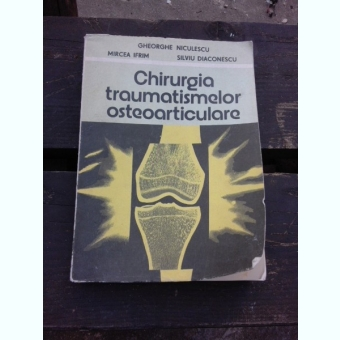 CHIRURGIA TRAUMATISMELOR OSTEOARTICULARE, MEMBRU INFERIOR - GHEORGHE NICULESCU