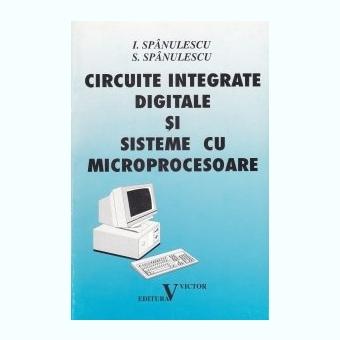 Circuite integrate digitale si sisteme cu microprocesoare I. Spanulescu, S. Spanulescu