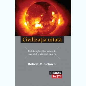 CIVILIZATIA UITATA - ROBERT M. SCHOCH