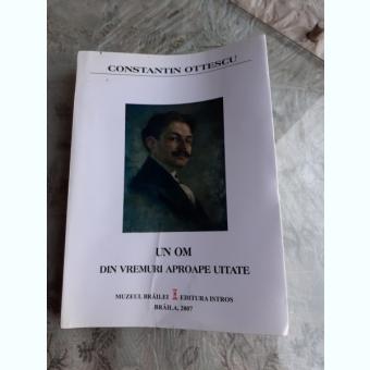 CONSTANTIN OTTESCU, UN OM DIN VREMURI APROAPE UITATE