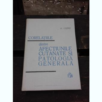 CORELATIILE DINTR AFECTIUNILE CUTANATE  SI PATOLOGIA GENERALA - A. CONU