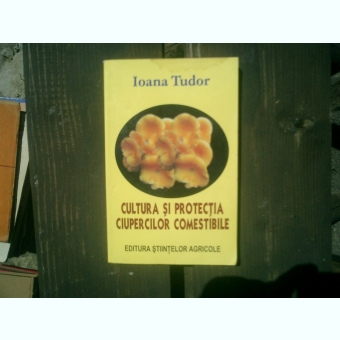 Cultura si protectia ciupercilor comestibile - Ioana Tudor