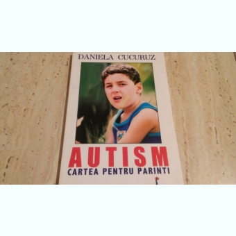 Daniela Cucuruz-Autism,cartea pentru parinti