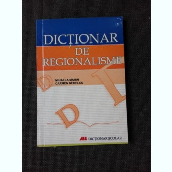 DICTIONAR DE REGIONALISME - MIHAELA MARIN