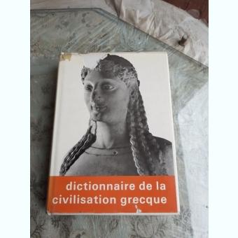 DICTIONNAIRE DE LA CIVILISATION GRECQUE  (TEXT IN LIMBA FRANCEZA)