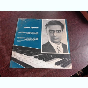 DINU LIPATTI - CONCERTINO IN CLASSIC STYLE FOR PIANO AND STRINGS, CONCERTANTE SYMPHONY FOR TWO PIANOS  AND ORCHESTRA