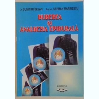 DUREREA SI ANALGEZIA EPIDURALA, 2002 Autor: DUMITRU BEJAN, SERBAN MARINESCU