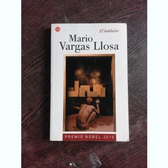 EL HABLADOR - MARIO VARGAS LLOSA  (CARTE IN LIMBA SPANIOLA)