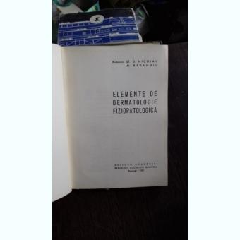 ELEMENTE DE DERMATOLOGIE FIZIOPATOLOGICA - ST.G. NICOLAU