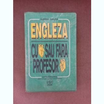 Engleza cu sau fara profesor - Ileana Galea
