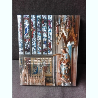 FARM STREET, THE STORY OF THE JESUITS' CHURCH IN LONDON - MICHAEL HALL  (ALBUM, TEXT IN LIMBA ENGLEZA)
