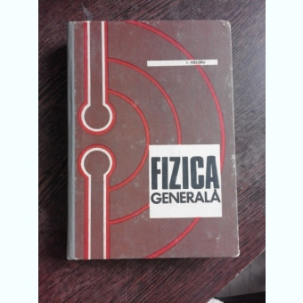 FIZICA GENERALA - I. HELGIU