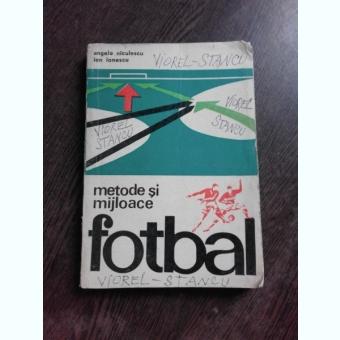 FOTBAL, METODE SI MIJLOACE - ANGELO NICULESCU