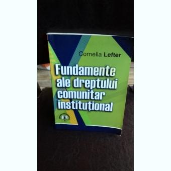 FUNDAMENTE ALE DREPTULUI COMUNITAR INSTITUTIONAL , Cornelia Lefter , 2003