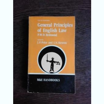 GENERAL PRINCIPLES OF ENGLISH LAW - P.W.D. REDMOND  (CARTE IN LIMBA ENGLEZA)