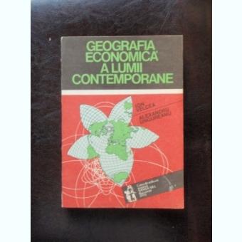 GEOGRAFIA ECONOMICA A LUMII CONTEMPORANE - ION VELCEA