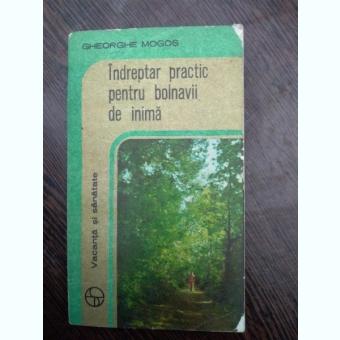 GHEORGHE MOGOS - INDREPTAR PRACTIC PENTRU BOLNAVII DE INIMA