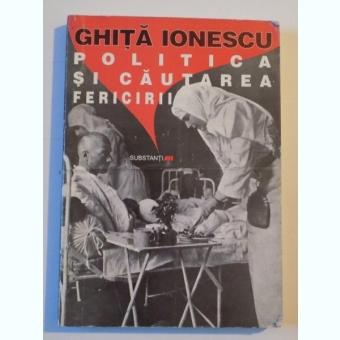 Ghita Ionescu - Politica si cautarea fericirii