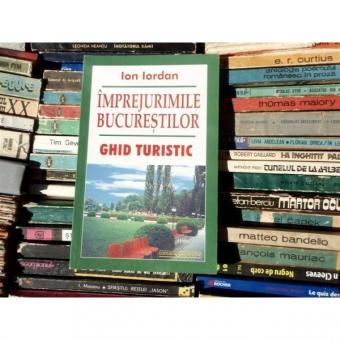 Imprejurimile Bucurestilor, Ghid Turistic , Ion Iordan , 2004