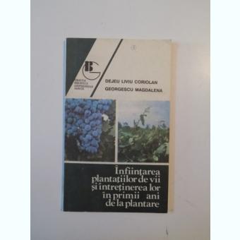 INFIINTAREA PLANTATIILOR DE VII SI INTRETINEREA LOR IN PRIMII ANI DE LA PLANTARE DE DEJEU LIVIU CORIOLAN, GEORGESCU MAGDALENA 1992