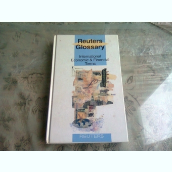INTERNATIONAL ECONOMIC & FINANCIAL TERMS - REUTERS GLOSSARY  (CARTE IN LIMBA ENGLEZA)