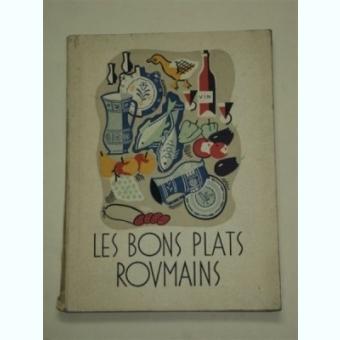 LES BONS PLATS ROUMAINS (BUCATE ROMANESTI/CARTE IN LIMBA FRANCEZA)