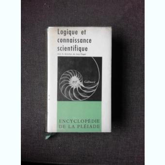 LOGIQUE ET CONNAISSANCE SCIENTIFIQUE, ENCYCLOPEDIE DE LA PLEIADE  (CARTE IN LIMBA FRANCEZA)