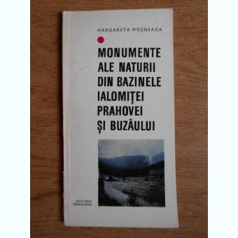 Margareta Mosneaga - Monumente ale naturii din bazinele Ialomitei, Prahovei si Buzaului