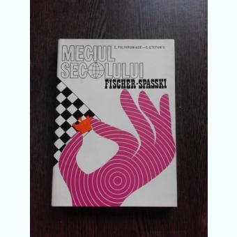 MECIUL SECOLULUI FISCHER-SPASSKI - E. POLIHRONIADE