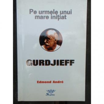 PE URMELE UNUI MARE INITIAT - Gurdjieff