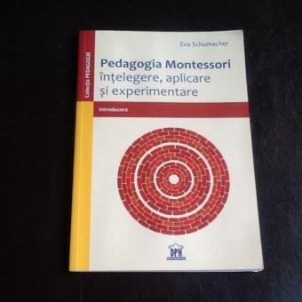 Pedagogia Montessori intelegere, aplicare si experimentare - Eva Schumacher