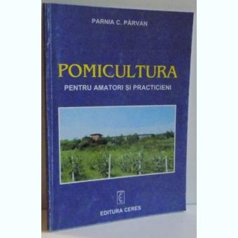 POMICULTURA PENTRU AMATORI SI PRACTICIENI , 1999 Autor: PARNIA C. PARVAN