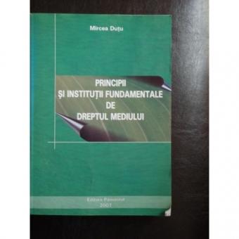 PRINCIPII SI INSTITUTII FUNDAMENTALE DE DREPTUL MEDIULUI